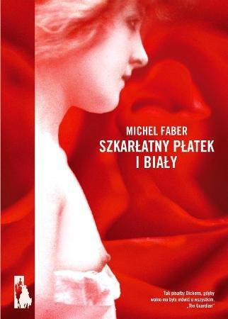 """""""Szkarłatny płatek i biały"""" Michaela Fabera"""