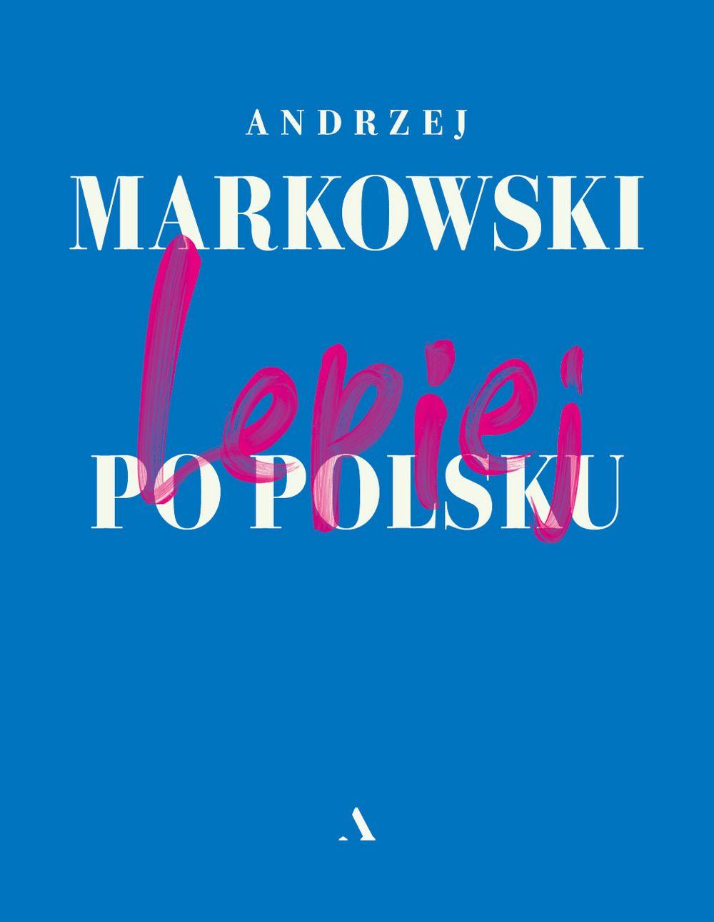 """""""Lepiej po polsku"""" Andrzeja Markowskiego"""